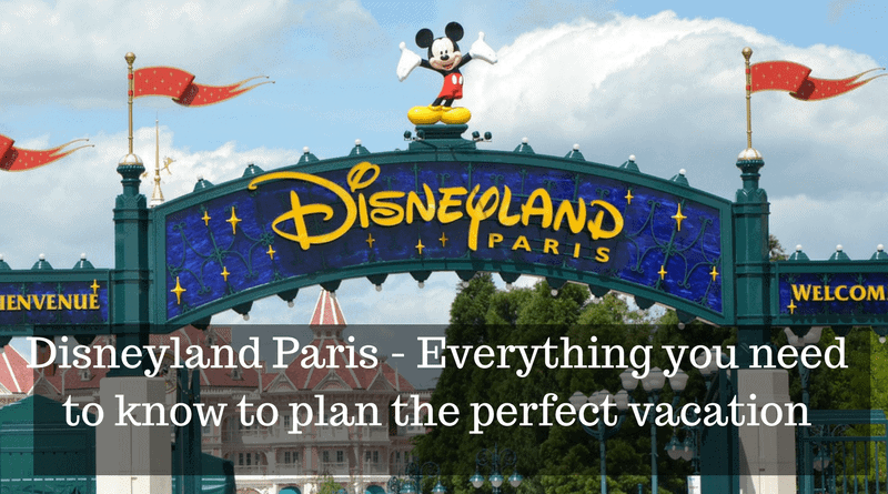 Disneyland Paris – Everything You Need to Know to Plan the Perfect Vacation